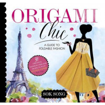 Origami Chic: A Guide to Foldable Fashion by Sok Song, 9781623707712
