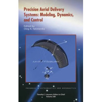 Precision Aerial Delivery Systems: Modeling, Dynamics, and Control by Oleg A. Yakimenko, 9781624101953