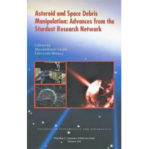 Asteroid and Space Debris Manipulation: Advances from the Stardust Research Network by Massimiliano Vasile, 9781624103230