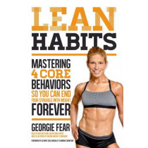 Lean Habits For Lifelong Weight Loss: Mastering 4 Core Eating Behaviors to Stay Slim Forever by Georgie Fear, 9781624141126
