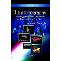 Ultrasonography: Technology, Diagnostic Applications & Potential Benefits / Risks by Alexander Burdenko, 9781624175367