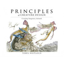 Principles of Creature Design: Creating Imaginary Animals by Terryl Whitlatch, 9781624650215