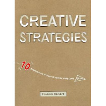 Creative Strategies: 10 Approaches to Solving Design Problems by Fridolin Beisert, 9781624650260