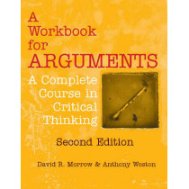 A Workbook for Arguments, Second Edition: A Complete Course in Critical Thinking by David R. Morrow, 9781624664274