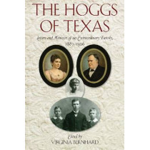 The Hoggs of Texas: Letters and Memoirs of an Extraordinary Family, 1887-1906 by Virginia Bernhard, 9781625110015