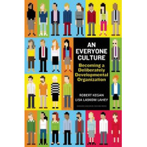 An Everyone Culture: Becoming a Deliberately Developmental Organization by Robert Kegan, 9781625278623