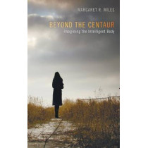 Beyond the Centaur by Margaret R Miles, 9781625644206