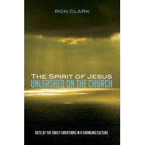 The Spirit of Jesus Unleashed on the Church by Ron Clark, 9781625648914