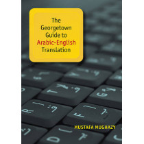 The Georgetown Guide to Arabic-English Translation by Mustafa Mughazy, 9781626162792