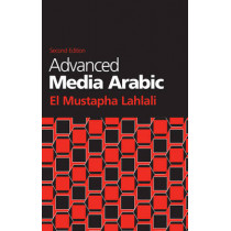 Advanced Media Arabic: , Second Edition by El Mustapha Lahlali, 9781626164574
