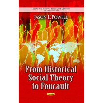 From Historical Social Theory to Foucault by Jason L. Powell, 9781626183452