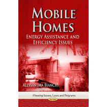 Mobile Homes: Energy Assistance & Efficiency Issues by Alessandra Bianchi, 9781626189454