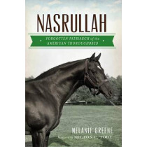 Nasrullah: Forgotten Patriarch of the American Thoroughbred by Melanie Greene, 9781626190146