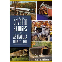 The Covered Bridges of Ashtabula County, Ohio by Carl E Feather, 9781626192614