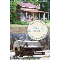 Parker Homestead: A History and Guide by Mary Anne Parker, 9781626192737