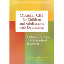 Modular CBT for Children and Adolescents with Depression: A Clinician's Guide to Individualized Treatment by Katherine Nguyen Williams, 9781626251175