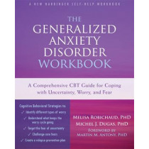 The Generalized Anxiety Disorder Workbook: A Comprehensive CBT Guide for Coping with Uncertainty, Worry, and Fear by Melisa Robichaud, 9781626251519