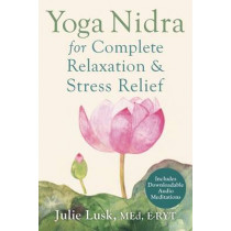 Yoga Nidra for Complete Relaxation and Stress Relief by Julie Lusk, 9781626251823