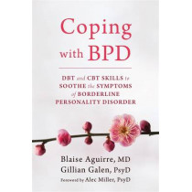 Coping with BPD: DBT and CBT Skills to Soothe the Symptoms of Borderline Personality Disorder by Blaise Aguirre, 9781626252189