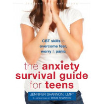 Anxiety Survival Guide for Teens: CBT Skills to Overcome Fear, Worry, and Panic by Jennifer Shannon, 9781626252431