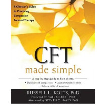 CFT Made Simple: A Clinician's Guide to Practicing Compassion-Focused Therapy by Russell Kolts, 9781626253094