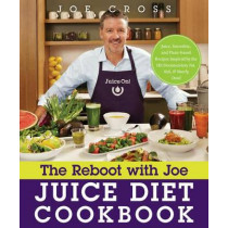 The Reboot with Joe Juice Diet Cookbook: Juice, Smoothie, and Plant-Based Recipes Inspired by the Hit Documentary Fat, Sick, and Nearly Dead by Joe Cross, 9781626341371