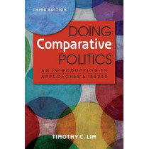 Doing Comparative Politics: An Introduction to Approaches & Issues by Timothy C. Lim, 9781626374508