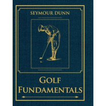 Golf Fundamentals: Orthodoxy of Style by Seymour Dunn, 9781626540118