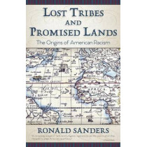 Lost Tribes and Promised Lands: The Origins of American Racism by Dr Ronald Sanders, 9781626542761