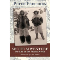 Arctic Adventure: My Life in the Frozen North by Peter Freuchen, 9781626549999