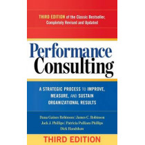 Performance Consulting: A Strategic Process to Improve, Measure, and Sustain Organizational Results by Dana Gaines Robinson, 9781626562295