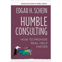 Humble Consulting: How to Provide Real Help Faster by Edgar H. Schein, 9781626567207