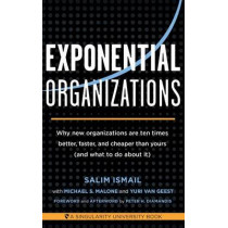 Exponential Organizations: Why New Organizations are Ten Times Better, Faster, and Cheaper Than Yours (and What to Do About it) by Salim Ismail, 9781626814233