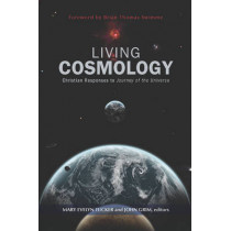 Living Cosmology: Christian Responses to Journey of the Universe by Mary E. Tucker, 9781626981782