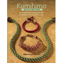 Kumihimo Basics and Beyond: 24 Braided and Beaded Jewelry Projects on the Kumihimo Disk by Rebecca Ann Combs, 9781627000437