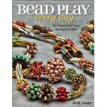 Bead Play Every Day: 20+ Projects with Peyote, Herringbone, and More by Beth Stone, 9781627000819