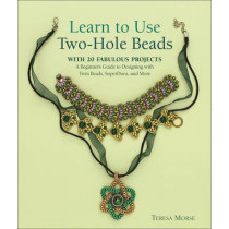 Learn to Use Two-Hole Beads with 25 Fabulous Projects: A Beginner's Guide to Designing with Twin Beads, Superduos, and More by Teresa Morse, 9781627003759