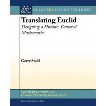 Translating Euclid: Designing a Human-Centered Mathematics by Gerry Stahl, 9781627051354