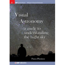Visual Astronomy: A Guide to Understanding the Night Sky by Panos Photinos, 9781627054805