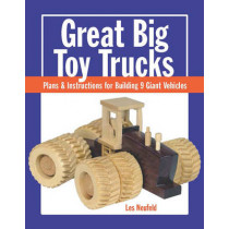 Great Big Toy Trucks: Plans and Instructions for Building 9 Giant Vehicles by Les Neufeld, 9781627107914