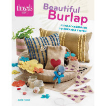 Threads Selects: Beautiful Burlap: cute accessories to create & stitch by Alice Fisher, 9781627109888