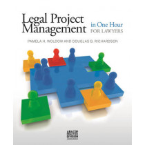 Legal Project Management in One Hour for Lawyers by Douglas B. Richardson, 9781627221900
