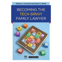Becoming the Tech-Savvy Family Lawyer by Melissa A. Kucinski, 9781627222617