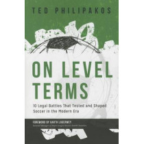 On Level Terms: 10 Legal Battles That Tested and Shaped Soccer in the Modern Era by Ted Philipakos, 9781627222860