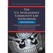 The U.S. Intelligence Community Law Sourcebook: A Compendium of National Security Related Laws and Policy Documents: 2014 by Andrew Borene, 9781627224680