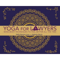 Yoga for Lawyers: Mind-Body Techniques to Feel Better All the Time by Hallie Neuman Love, 9781627225236