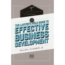 The Lawyer's Field Guide to Effective Business Development by William J. Flannery, 9781627228862
