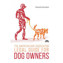 The American Bar Association Legal Guide for Dog Owners by Yolanda Eisenstein, 9781627229159
