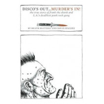 Disco's Out... Murder's In!: The True Story of Frank the Shank and L.A.'s Deadliest Punk Rock Gang by Heath Mattioli, 9781627310185