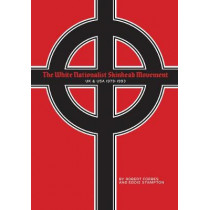The White Nationalist Skinhead Movement: UK & USA, 1979-1993 by Robert Forbes, 9781627310246